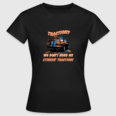 Traction We don t need no stinkin traction - Women's T-Shirt