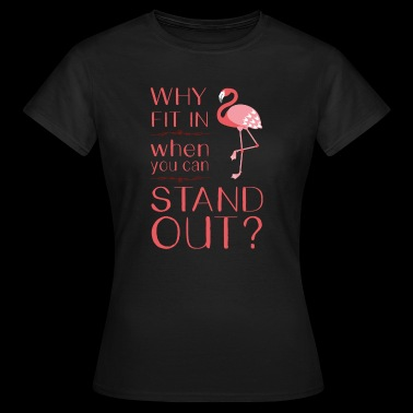 Why fit in when you can stand out / Flamingo Pink - Women's T-Shirt