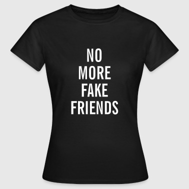 NO MORE FAKE FRIENDS - T-shirt Femme