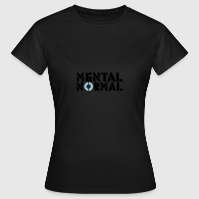 MENTAL NORMAL - Frauen T-Shirt