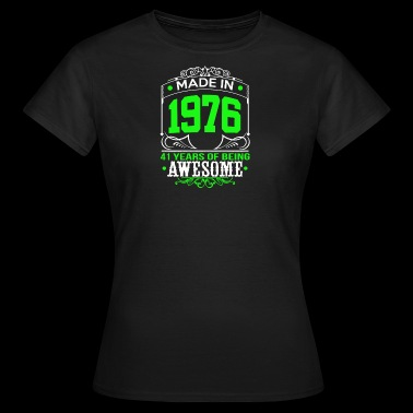 Made In 1976 41 Years of being awesome - Women's T-Shirt