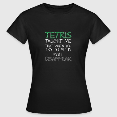 Tetris taught me did when you finish try to fit in ... - Women's T-Shirt
