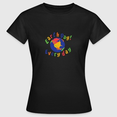 Earth Day Every Day - Women's T-Shirt