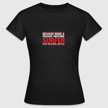 SURFER is not an official job title - Frauen T-Shirt