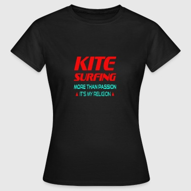 KITESURFING - MORE THAN PASSION ITS MY RELIGION - Women's T-Shirt
