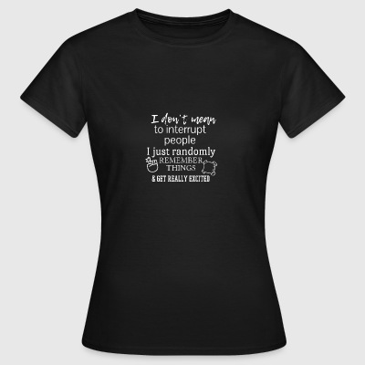 I do not mean to - Women's T-Shirt