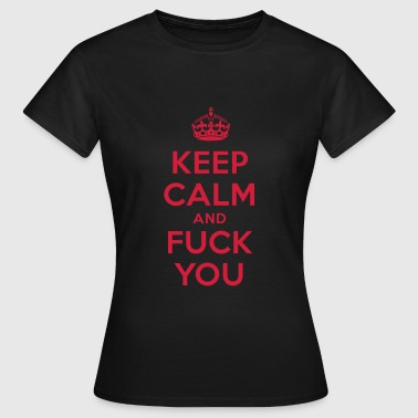 keep calm and fuck you - Frauen T-Shirt