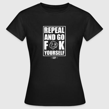 Repeal and go f yourself - Frauen T-Shirt