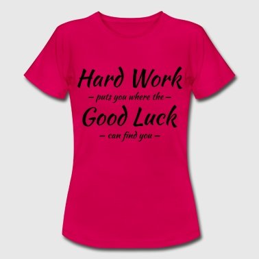 Hard work, good luck - Vrouwen T-shirt