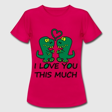 Dino Tyranosaurus Rex I Love You This Much - Vrouwen T-shirt