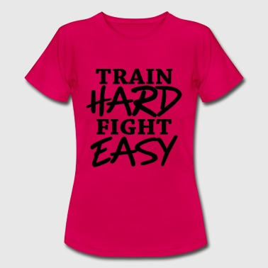 Train hard - Fight easy - Frauen T-Shirt