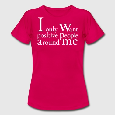 I Only Want Positive People - T-shirt Femme