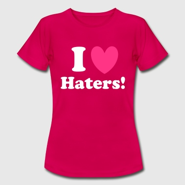 Haters Haters - Vrouwen T-shirt