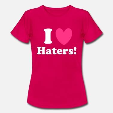 I Love Bitches Haters - Vrouwen T-shirt