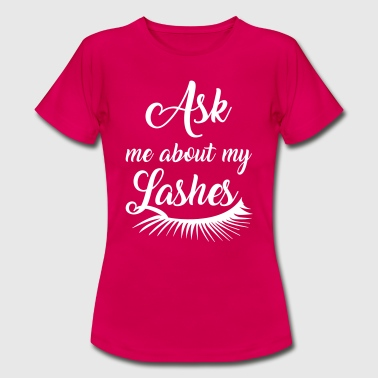 Ask me about my lashes - Frauen T-Shirt