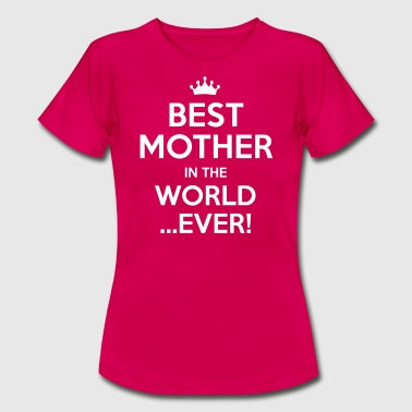 best mother in the world ever - Women's T-Shirt