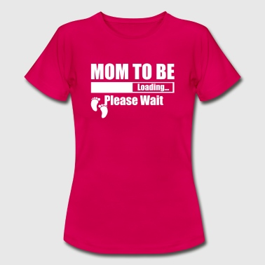 Mom To Be Loading Please Wait - Women's T-Shirt