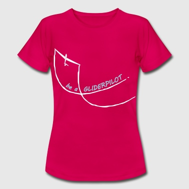 be a gliderpilot - Frauen T-Shirt