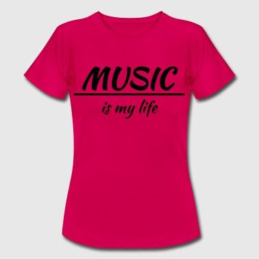 Music is my life - Camiseta mujer