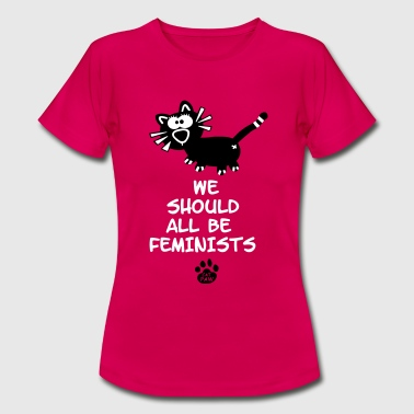 We Should All Be Feminists Katze Feministin Frauen - Frauen T-Shirt
