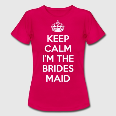Keep Calm Bridesmaid  - Women's T-Shirt