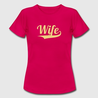 WIFE + (YOUR OWN TEXT) - Women's T-Shirt