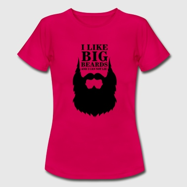 I like big beards - Frauen T-Shirt