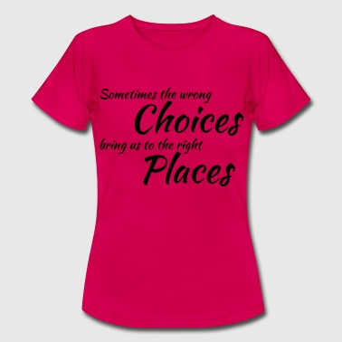 Wrong choices, right places - Frauen T-Shirt