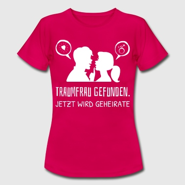 Dream Woman Found Now er gift med Jungges - Dame-T-shirt