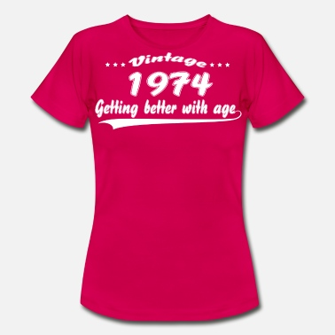 Born In 1974 Vintage 1974 Getting Better With Age - Women's T-Shirt