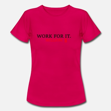Masters At Work WORK FOR IT. - Women's T-Shirt
