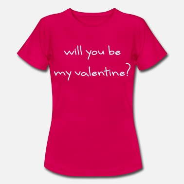Be My Valentine Will you be my Valentine? - Frauen T-Shirt
