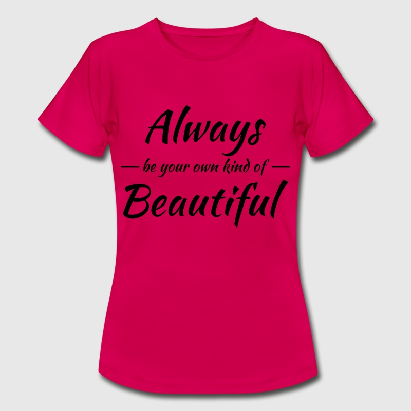 Always be your own kind of beautiful - Women's T-Shirt