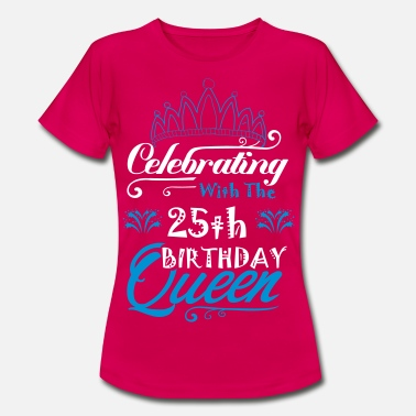 Crown Birthday Celebrating With The 25th Birthday Queen - Women's T-Shirt