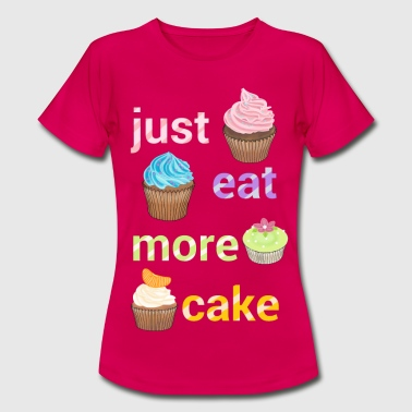 Just eat more cake - Women's T-Shirt