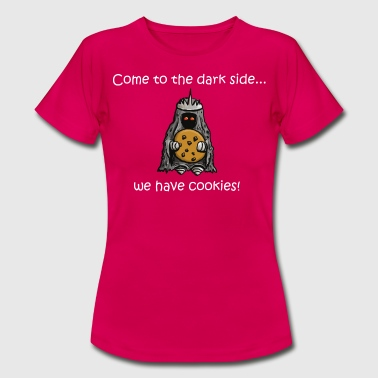 Come To The Dark Side We Have Cookies come to the dark side we have cookies (white) - Frauen T-Shirt