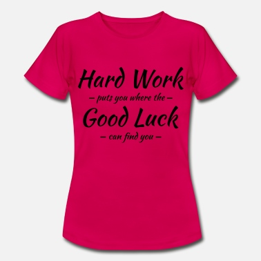 Good Luck Hard work, good luck - Maglietta da donna