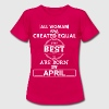 THE BEST ARE BORN IN APRIL - Women's T-Shirt