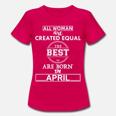 April THE BEST ARE BORN IN APRIL - Women's T-Shirt