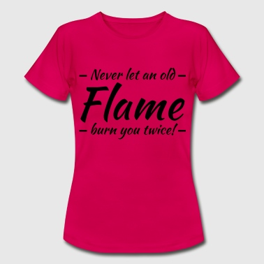 Flame Sprüche Never let an old flame burn you twice! - Frauen T-Shirt