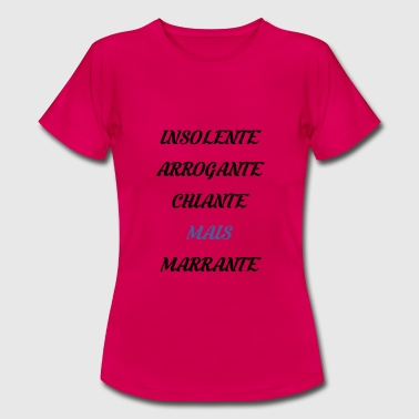 Insolente, arrogante, chiante mais marrante - T-shirt Femme