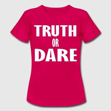 truth or dare - Women's T-Shirt