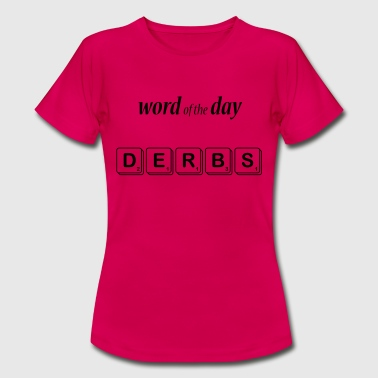 Word of the Day derbs-blk - Women's T-Shirt