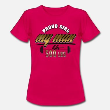 Girl Lifting proud girl - my man lifts 500 lbs - Women's T-Shirt