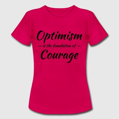 Optimism Optimism is the foundation of courage - Women's T-Shirt