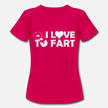 I Love To Fart I love to fart - Women's T-Shirt
