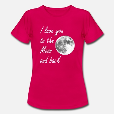 I Love You To The Moon And Back I love you to the moon and back - Women's T-Shirt