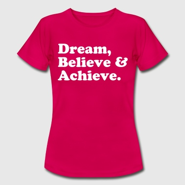 Dream, Believe & Achieve  - Women's T-Shirt