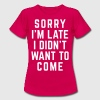 Sorry I'm Late Funny Quote - Camiseta mujer