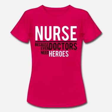 Doctor NURSE-DOCTOR NEED HEROES - Women's T-Shirt